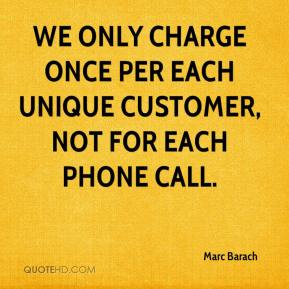 Marc Barach  - We only charge once per each unique customer, not for each phone call.