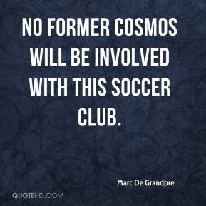 Marc De Grandpre  - No former Cosmos will be involved with this soccer club.