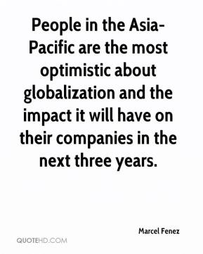 Marcel Fenez  - People in the Asia-Pacific are the most optimistic about globalization and the impact it will have on their companies in the next three years.