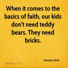 Mariette Ulrich  - When it comes to the basics of faith, our kids don't need teddy bears. They need bricks.