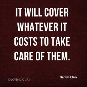 Marilyn Elam  - It will cover whatever it costs to take care of them.