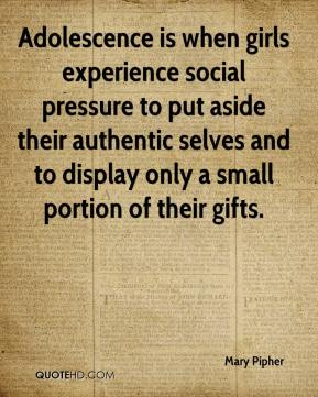 Adolescence is when girls experience social pressure to put aside their authentic selves and to display only a small portion of their gifts.