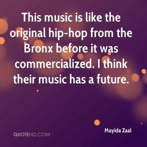 Mayida Zaal  - This music is like the original hip-hop from the Bronx before it was commercialized. I think their music has a future.