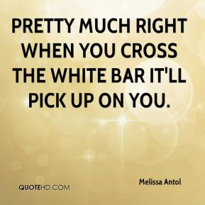 Melissa Antol  - Pretty much right when you cross the white bar it'll pick up on you.