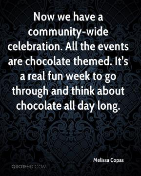 Melissa Copas  - Now we have a community-wide celebration. All the events are chocolate themed. It's a real fun week to go through and think about chocolate all day long.