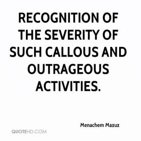 Menachem Mazuz  - recognition of the severity of such callous and outrageous activities.