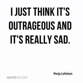 Merja Lehtinen  - I just think it's outrageous and it's really sad.