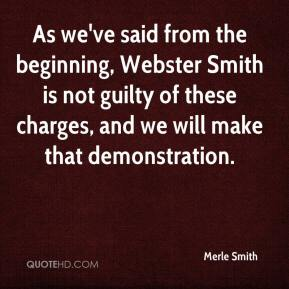 Merle Smith  - As we've said from the beginning, Webster Smith is not guilty of these charges, and we will make that demonstration.