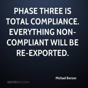 Michael Berzon  - Phase three is total compliance. Everything non-compliant will be re-exported.