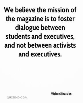 We believe the mission of the magazine is to foster dialogue between students and executives, and not between activists and executives.