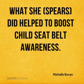 Michelle Bovyn  - What she (Spears) did helped to boost child seat belt awareness.