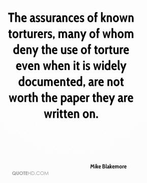 Mike Blakemore  - The assurances of known torturers, many of whom deny the use of torture even when it is widely documented, are not worth the paper they are written on.