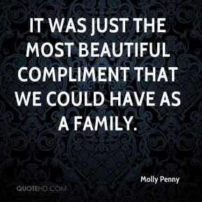 Molly Penny  - It was just the most beautiful compliment that we could have as a family.