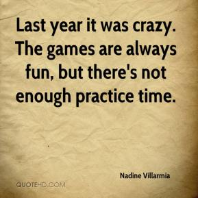 Last year it was crazy. The games are always fun, but there's not enough practice time.