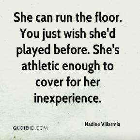 She can run the floor. You just wish she'd played before. She's athletic enough to cover for her inexperience.