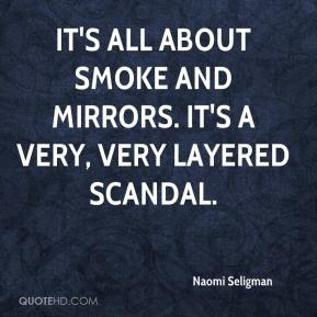 Naomi Seligman  - It's all about smoke and mirrors. It's a very, very layered scandal.