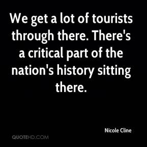 Nicole Cline  - We get a lot of tourists through there. There's a critical part of the nation's history sitting there.