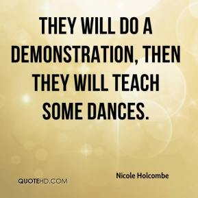 Nicole Holcombe  - They will do a demonstration, then they will teach some dances.
