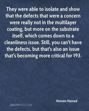 Noreen Harned  - They were able to isolate and show that the defects that were a concern were really not in the multilayer coating, but more on the substrate itself, which comes down to a cleanliness issue. Still, you can't have the defects, but that's also an issue that's becoming more critical for 193.