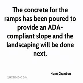 Norm Chambers  - The concrete for the ramps has been poured to provide an ADA-compliant slope and the landscaping will be done next.