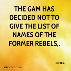 Nur Djuli  - The GAM has decided not to give the list of names of the former rebels.