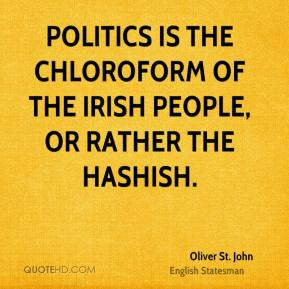 Politics is the chloroform of the Irish people, or rather the hashish.