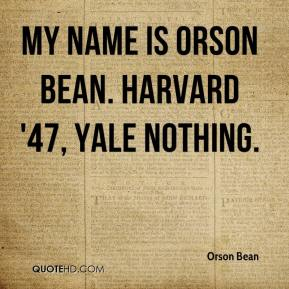 Orson Bean  - My name is Orson Bean. Harvard '47, Yale Nothing.
