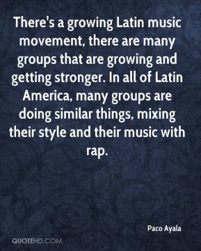 There's a growing Latin music movement, there are many groups that are growing and getting stronger. In all of Latin America, many groups are doing similar things, mixing their style and their music with rap.