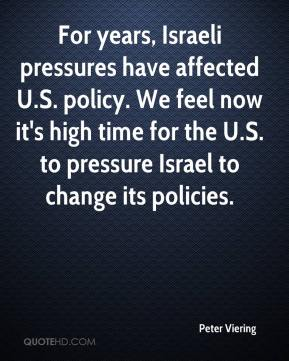Peter Viering  - For years, Israeli pressures have affected U.S. policy. We feel now it's high time for the U.S. to pressure Israel to change its policies.