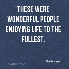 Phyllis Magier  - These were wonderful people enjoying life to the fullest.