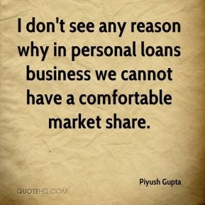 Piyush Gupta  - I don't see any reason why in personal loans business we cannot have a comfortable market share.