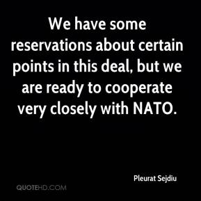 We have some reservations about certain points in this deal, but we are ready to cooperate very closely with NATO.