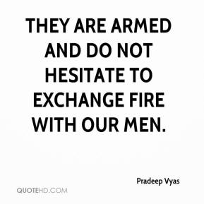 They are armed and do not hesitate to exchange fire with our men.