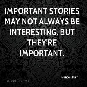 Important stories may not always be interesting, but they're important.