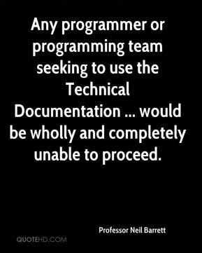 Any programmer or programming team seeking to use the Technical Documentation ... would be wholly and completely unable to proceed.