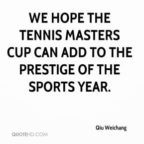 We hope the Tennis Masters Cup can add to the prestige of the sports year.