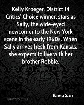 Ramona Quave  - Kelly Kroeger, District 14 Critics' Choice winner, stars as Sally, the wide-eyed newcomer to the New York scene in the early 1960s. When Sally arrives fresh from Kansas, she expects to live with her brother Robbie.