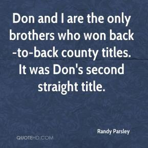 Randy Parsley  - Don and I are the only brothers who won back-to-back county titles. It was Don's second straight title.