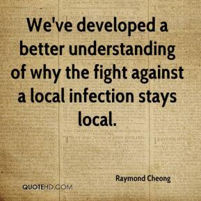Raymond Cheong  - We've developed a better understanding of why the fight against a local infection stays local.
