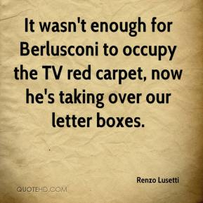 Renzo Lusetti  - It wasn't enough for Berlusconi to occupy the TV red carpet, now he's taking over our letter boxes.