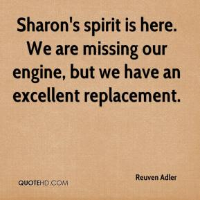 Reuven Adler  - Sharon's spirit is here. We are missing our engine, but we have an excellent replacement.