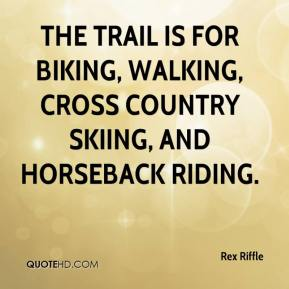 Rex Riffle  - The trail is for biking, walking, cross country skiing, and horseback riding.