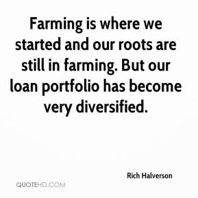 Rich Halverson  - Farming is where we started and our roots are still in farming. But our loan portfolio has become very diversified.