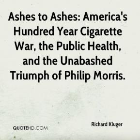 Richard Kluger  - Ashes to Ashes: America's Hundred Year Cigarette War, the Public Health, and the Unabashed Triumph of Philip Morris.