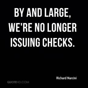 Richard Narcini  - By and large, we're no longer issuing checks.