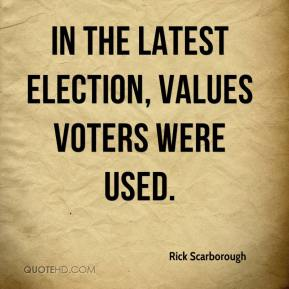 Rick Scarborough  - In the latest election, values voters were used.