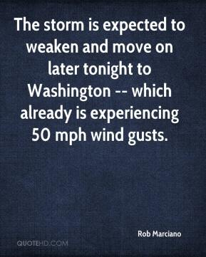 Rob Marciano  - The storm is expected to weaken and move on later tonight to Washington -- which already is experiencing 50 mph wind gusts.