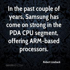 Robert Lineback  - In the past couple of years, Samsung has come on strong in the PDA CPU segment, offering ARM-based processors.