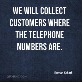 Roman Scharf  - We will collect customers where the telephone numbers are.