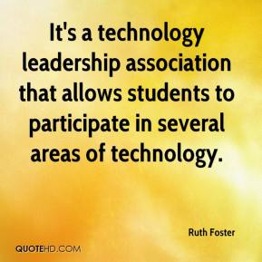 Ruth Foster  - It's a technology leadership association that allows students to participate in several areas of technology.